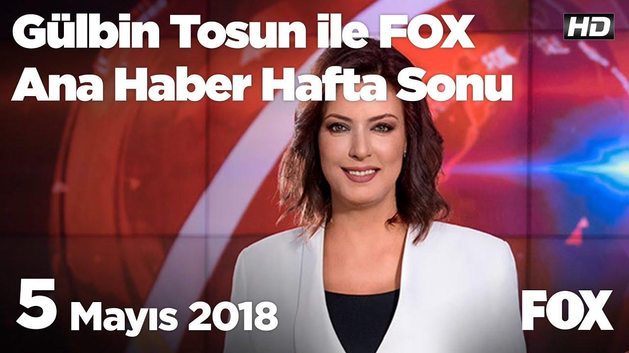 5 Mayıs 2018 FOX TV Ana Haber Gülbin Tosun ile Hafta Sonu