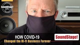 How COVID-19 Changed the Hi-Fi Business Forever - SoundStage! Talks (May 2021)