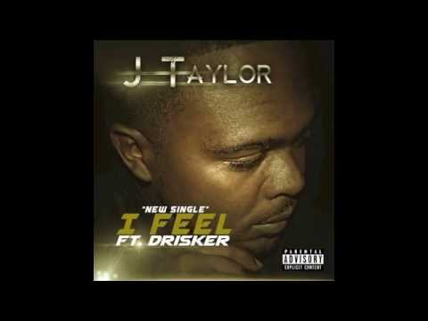 "J Taylor ""I FEEL"" Ft. DRISKER"