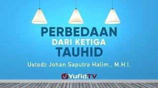 Ceramah Singkat: Perbedaan Ketiga Tauhid - Ustadz Johan Saputra Halim, M.H.I.