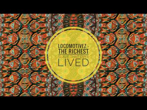 Locomotivez - The Richest Slave That Ever Lived