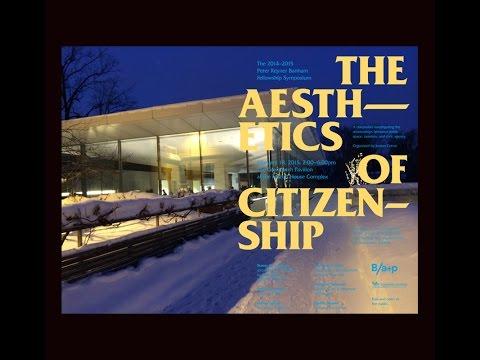 Symposium: Aesthetics of Citizenship (Part 1 of 2) - February 18, 2015