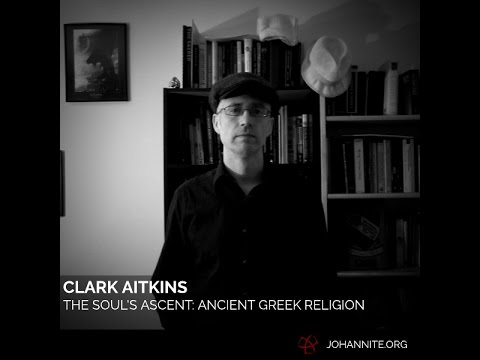 The Soul's Ascent II: Ancient Greek Religion with Clark Aitkins