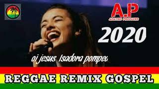 Oi jesus-Isadora pompeo(reggae remix gospel 2020) prod orizeldo produções