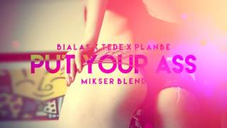 Białas x TEDE x PlanBe - Put Your Ass (Mikser Blend)