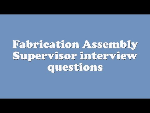 Fabrication Assembly Supervisor interview questions