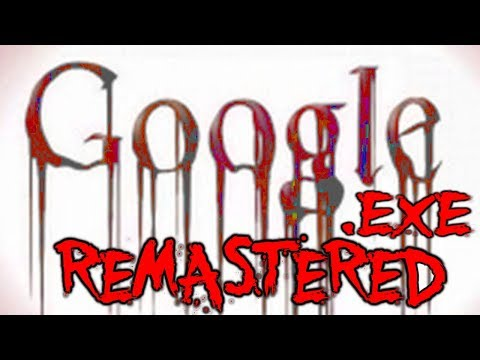GOOGLE.EXE REMASTERED - Scariest Search Engine Ever!