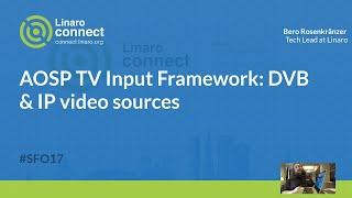 AOSP TV Input Framework: DVB & IP video sources - SFO17-208