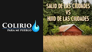 Salid de las ciudades vs Huid de las ciudades - Ep11 - Colirio para mi Pueblo