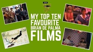 MY TOP TEN FAVOURITE BRIAN DE PALMA FILMS
