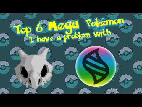 Top 6 Mega Pokemon I Have a Problem With