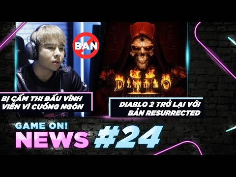 Game On! News#24: Tuyển Thủ VCS Bị Cấm Thi Đấu Vĩnh Viễn   Diablo 2 Và Màn Trở Lại Đầy Kỳ Vọng