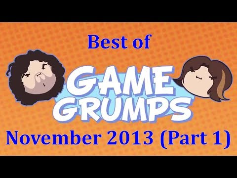 Best of Game Grumps - November 2013 (Part 1 of 2)