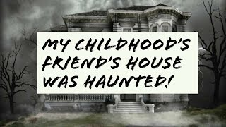 My Childhood Friends' House Was Haunted