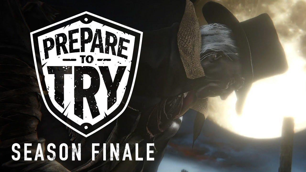 Prepare To Try Bloodborne: Season Finale – Ending the Dream