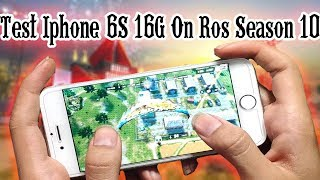Test Iphone 6S 16G On Ros Season 10 / Rules Of Survival
