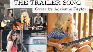 The Trailer Song  Cover  - Adrienne Taylor
