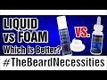 Liquid vs Foam: Which Is Better? | #TheBeardnecessities | Ep 23