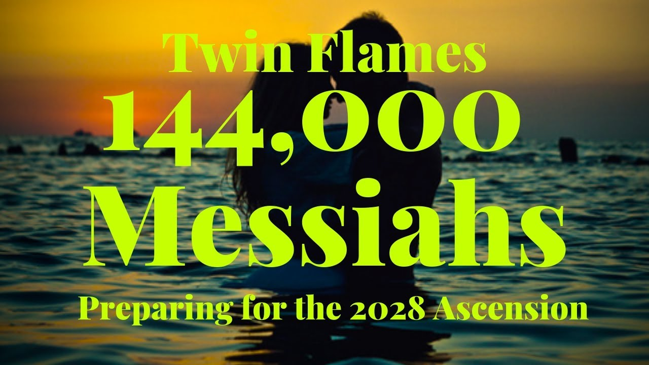 Twin Flames 144,000 Messiahs and the 2028 Ascension