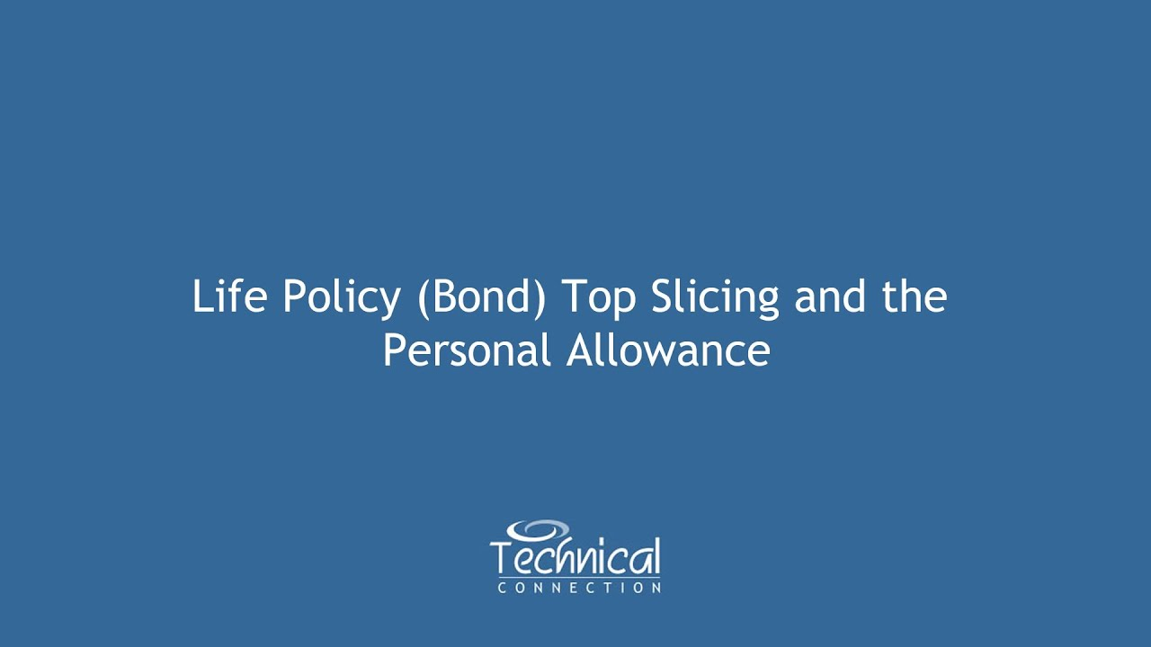 Life Policy (Bond) Top Slicing and the Personal Allowance ...