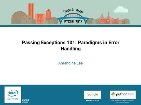 Amandine Lee   Passing Exceptions 101 Paradigms in Error Handling   PyCon 2017