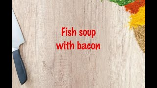 How to cook - Fish soup with bacon
