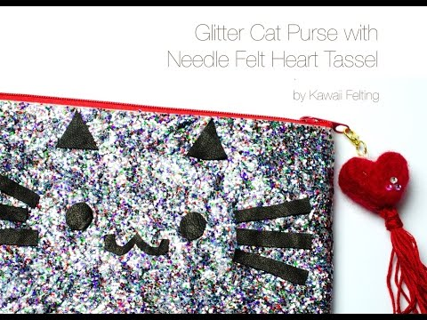 Glitter Cat Purse with Needle Felt Heart Tassel Tutorial
