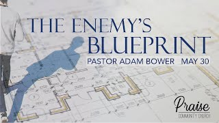 May 30th, 2021 | The Enemy's Blueprint | Pastor Adam Bower