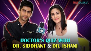 Sanjeevani's Dr. Siddhant & Dr. Ishani take the Doctors Quiz | Namit Khanna & Surbhi Chandana