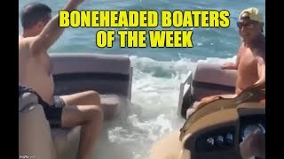 Boneheaded Boaters of The Week Close Calls