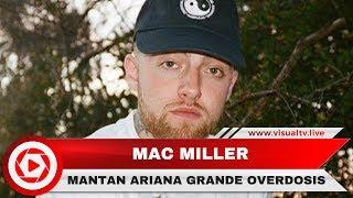 Mac Miller, Mantan Kekasih Ariana Grande Meninggal Dunia, 5 Fakta Semasa Hidup Miller