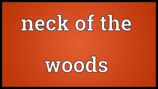 Neck of the woods Meaning