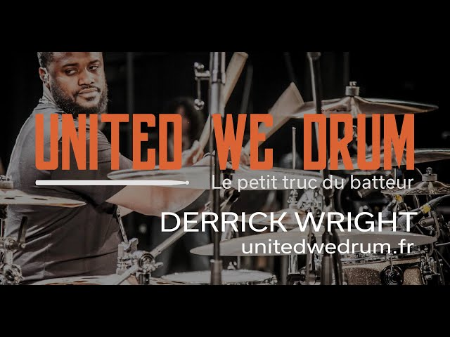 Derrick Wright - United We Drum, le petit truc du batteur