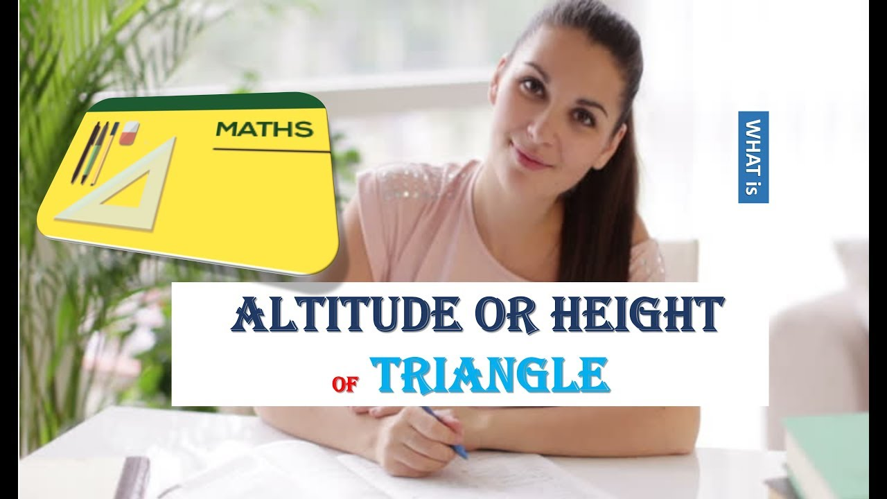 WHAT IS ALTITUDE OR HEIGHT OF TRIANGLE YouTube - What is altitude