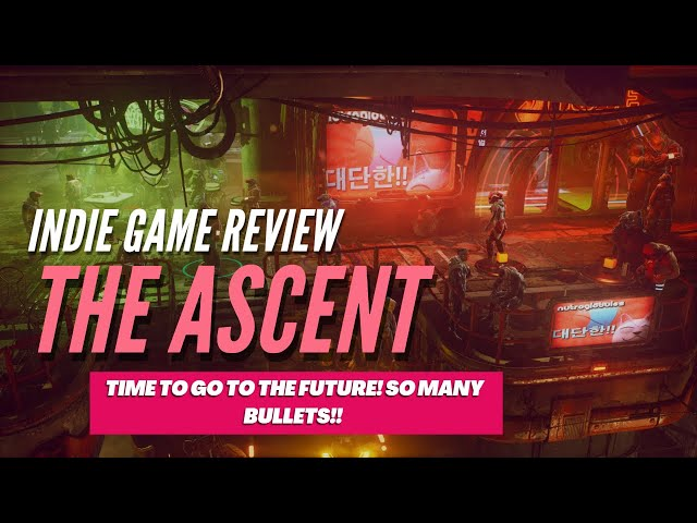 Indie Game Review: The Ascent - To the Future we Go! Wait..what!?