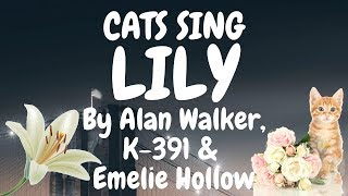 Cats Sing Lily by Alan Walker, K-391 & Emelie Hollow | Cats Singing Song