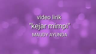"MAUDY AYUNDA-""Kejar mimpi""-(video lirik)"
