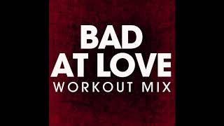 Bad at Love (Workout Remix)