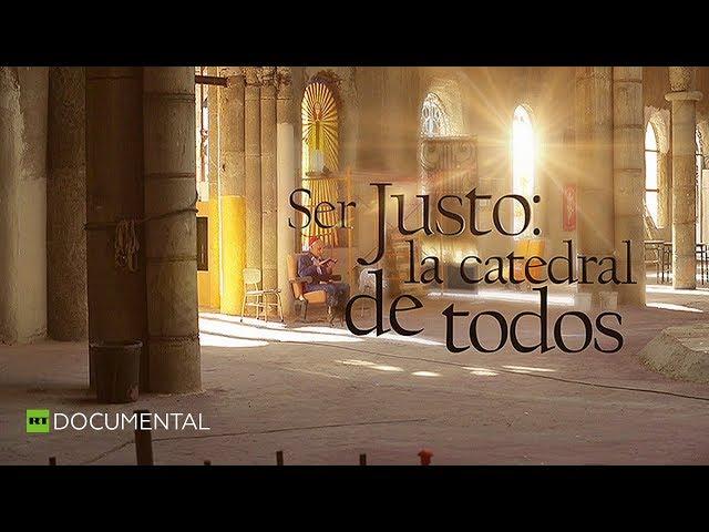 Ser justo: la catedral de todos - Documental de RT