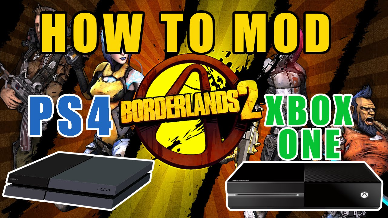 How To Mod Borderlands 2 (PS4 & XBOX ONE)|YOU NEED PS3/XBOX 360