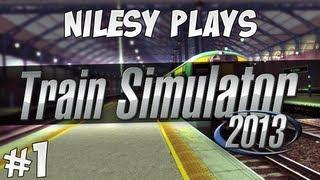 Nilesy plays... Train Simulator 2013!