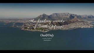 One&Only Cape Town - The healing sounds of South Africa