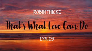 Robin Thicke - That's What Love Can Do │ [ Lyrics ] [ Ballad Song ]