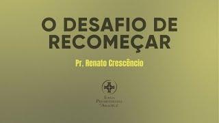 Palavra Viva | O Desafio De Recomeçar | Pr. Renato Crescêncio