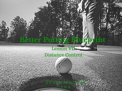 Golf Lessons – Better Putting Blueprint Lesson 7, Distance Control