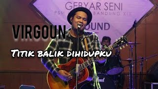 Download lagu TITIK BALIK DIHIDUPKU - VIRGOUN