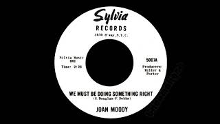 Joan Moody We Must Be Doing Something Right