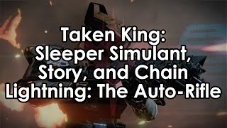 [RE-UPLOAD] Destiny Taken King: Sleeper Simulant, Story, and a Chain Lightning Auto-Rifle