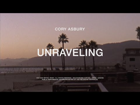Unraveling - Cory Asbury | To Love A Fool