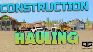 FARMING SIMULATOR 17 - HAULING CONSTRUCTION AND LOGGING EQUIPMENT TO THE SITES!